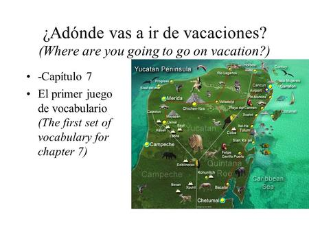 ¿Adónde vas a ir de vacaciones? (Where are you going to go on vacation?) -Capítulo 7 El primer juego de vocabulario (The first set of vocabulary for chapter.