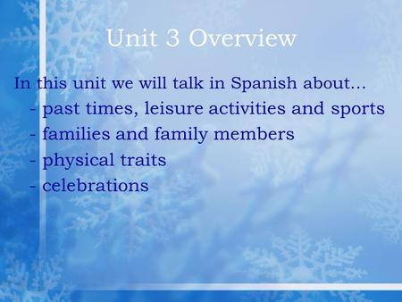 Unit 3 Overview In this unit we will talk in Spanish about… - past times, leisure activities and sports - families and family members - physical traits.