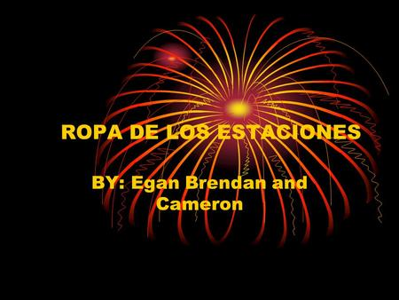 ROPA DE LOS ESTACIONES BY: Egan Brendan and Cameron.
