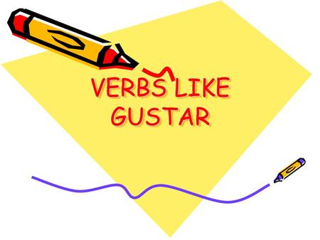VERBS LIKE GUSTAR. GUSTARGUSTAR TO LIKE ABURRIR aburre/aburren TO BORE.