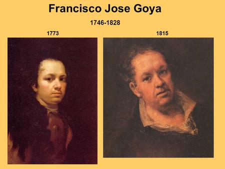 Francisco Jose Goya 1746-1828 1773 1815. Francisco Jose Goya Fuendetodos - Aragon.