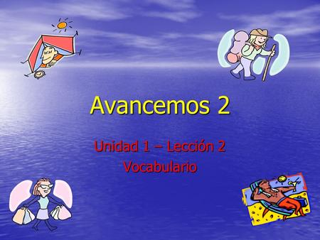 Avancemos 2 Unidad 1 – Lección 2 Vocabulario. Vacation Activities acampar to camp dar una caminata dar una caminata to hike to hike estar de vacaciones.