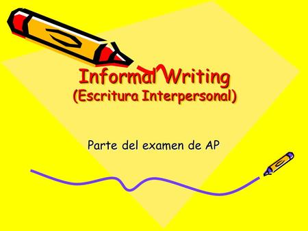 Informal Writing (Escritura Interpersonal) Parte del examen de AP.