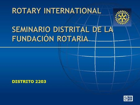 ROTARY INTERNATIONAL SEMINARIO DISTRITAL DE LA FUNDACIÓN ROTARIA