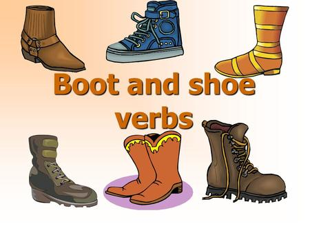 Boot and shoe verbs. What we know so far: -AR infinitives caminar dibujar bailar buscar visitar cocinar llevar patinar gritar tirar explorar bajar desear.