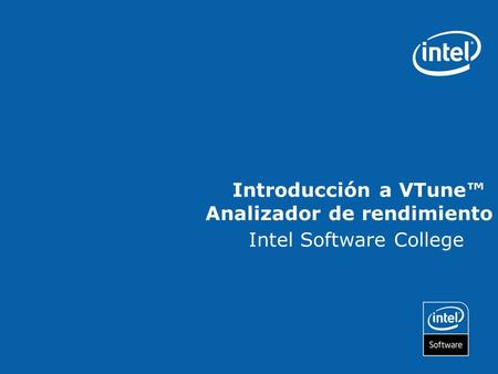 Introducción a VTune™ Analizador de rendimiento Intel Software College.