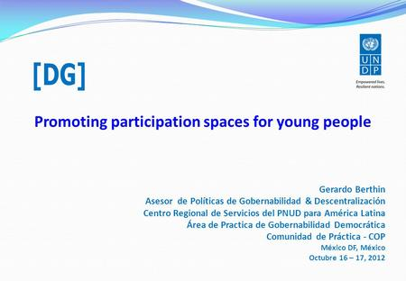 Promoting participation spaces for young people Gerardo Berthin Asesor de Políticas de Gobernabilidad & Descentralización Centro Regional de Servicios.