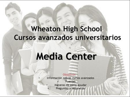 Prepare, Inspire, Connect Media Center Wheaton High School Cursos avanzados universitarios Media Center Objetivos Información sobres cursos avanzados Fuentes.