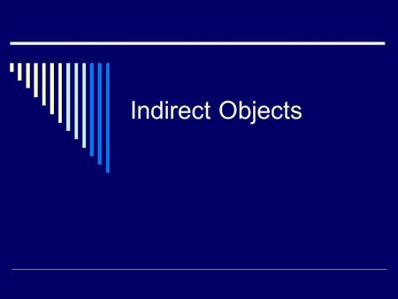 Indirect Objects. What are Indirect Objects? Indirect objects are nouns that indirectly receive the action of a verb. Example: I wrote a letter to Anita.