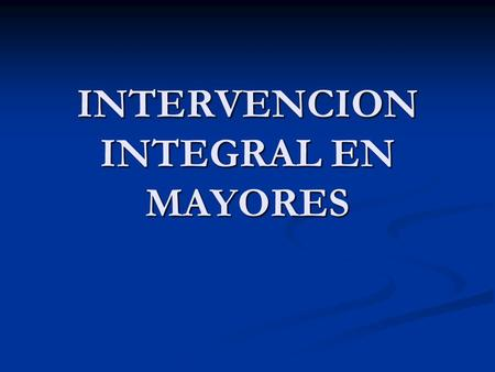 INTERVENCION INTEGRAL EN MAYORES