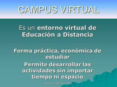 CAMPUS VIRTUAL Es un entorno virtual de Educación a Distancia
