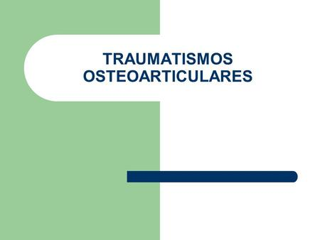 TRAUMATISMOS OSTEOARTICULARES
