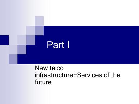Part I New telco infrastructure+Services of the future.