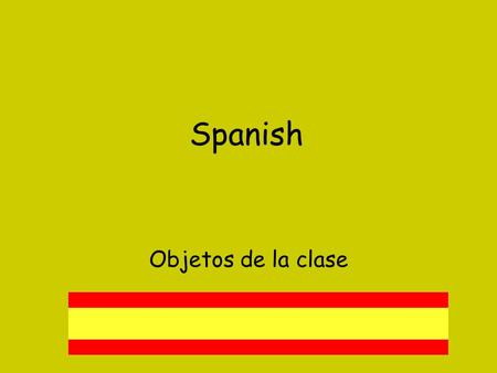 Spanish Objetos de la clase. W.A.L.T We are learning about prepositions We are learning how to ask for permission.