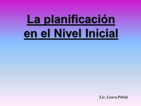 La planificaci n did ctica en el jard n de infantes ppt for Planificacion de educacion inicial