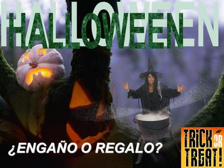HALLOWEEN ¿ENGAÑO O REGALO?.