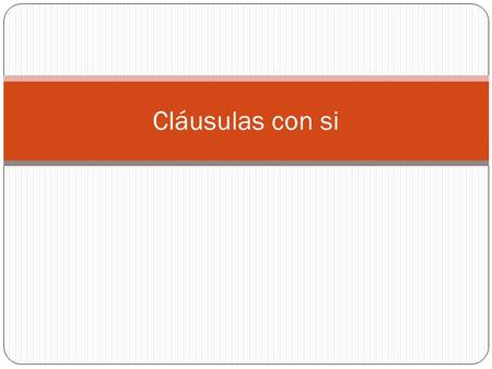 Cláusulas con si. Indicativo, indicativo Si no estudias, no vas a aprobar la clase. If you don't study, you are not going to pass the class. Si no estudias,