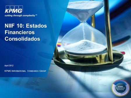 KPMG I NTERNATIONAL S TANDARDS G ROUP NIIF 10: Estados Financieros Consolidados April 2012.