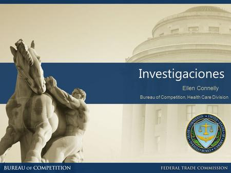 Investigaciones Ellen Connelly Bureau of Competition, Health Care Division.