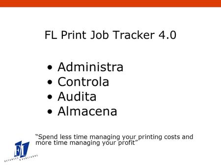 "FL Print Job Tracker 4.0 Administra Controla Audita Almacena ""Spend less time managing your printing costs and more time managing your profit"""