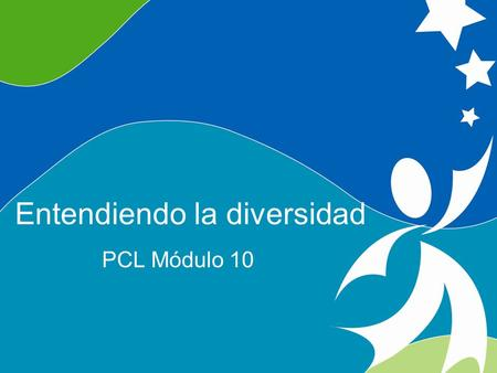 0 Understanding Diversity ©2008, University of Vermont and PACER Center Entendiendo la diversidad PCL Módulo 10.