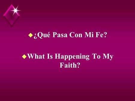 U ¿Qué Pasa Con Mi Fe? u What Is Happening To My Faith?