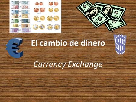 El cambio de dinero Currency Exchange. Compañero 1 Excuse me. I need to exchange money. Where is an exchange office? It is straight ahead, next to the.