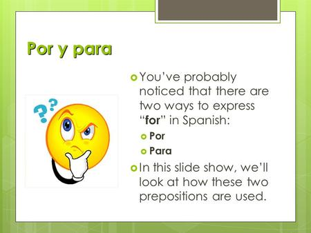 "Por y para  You've probably noticed that there are two ways to express ""for"" in Spanish:  Por  Para  In this slide show, we'll look at how these two."