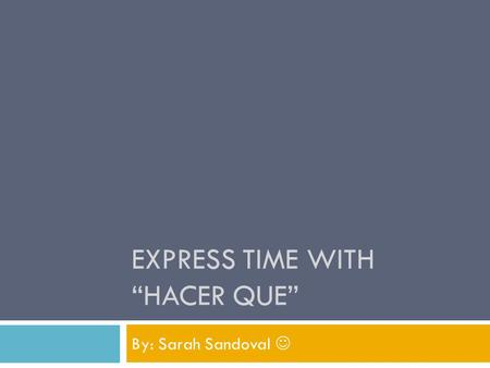 "EXPRESS TIME WITH ""HACER QUE"" By: Sarah Sandoval."