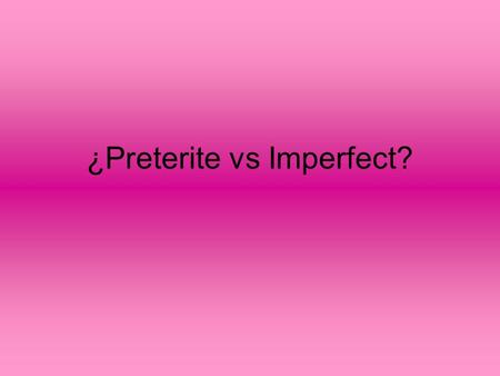¿Preterite vs Imperfect?. El pretérito y el imperfecto the wavy line represents the IMPERFECT I M P E X R F E C T the X represents the PRETERITE.