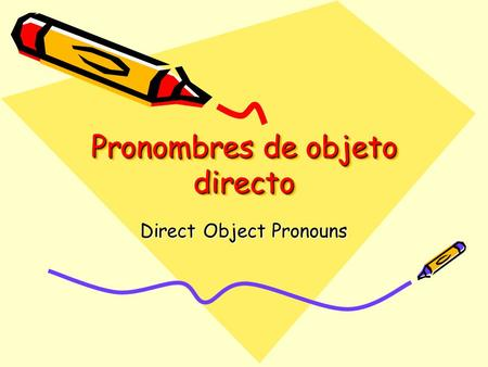 Pronombres de objeto directo Direct Object Pronouns.