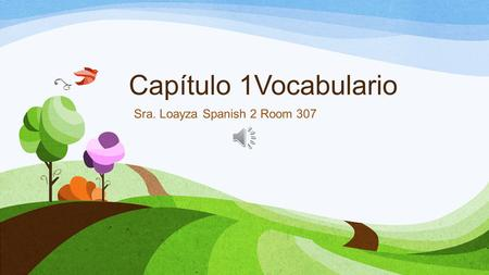 Capítulo 1Vocabulario Sra. Loayza Spanish 2 Room 307.