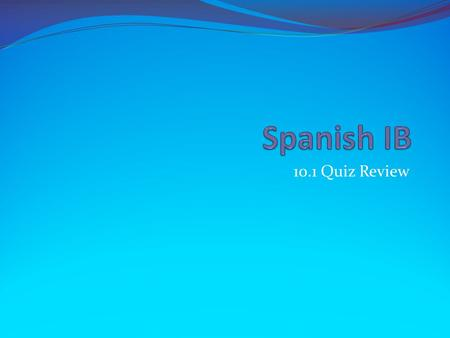 10.1 Quiz Review. Initial Activity (put answers on flashcards) ¿Qué tipo de film te gusta más? Me gustan más los filmes… policiacas suspensos de terror.