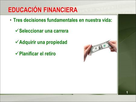 EDUCACIÓN FINANCIERA Tres decisiones fundamentales en nuestra vida: