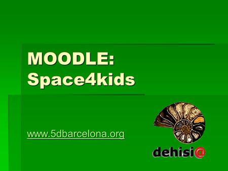 MOODLE: Space4kids www.5dbarcelona.org.