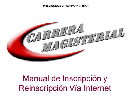 Manual de Inscripción y Reinscripción Vía Internet PRESIONE UN ENTER PARA INICIAR.