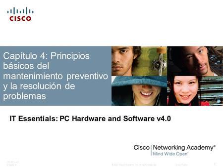 © 2007 Cisco Systems, Inc. All rights reserved.Cisco Public ITE PC v4.0 Chapter 4 1 Capítulo 4: Principios básicos del mantenimiento preventivo y la resolución.