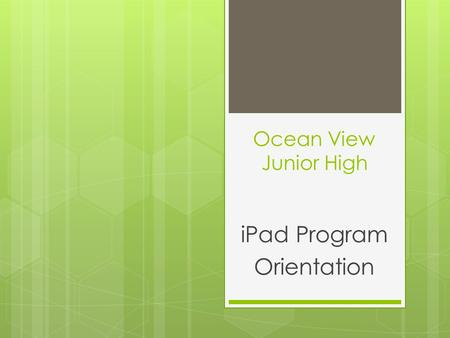 Ocean View Junior High iPad Program Orientation. Why iPads? Complex communication & collaboration New media literacy Creativity Self-directed learning.
