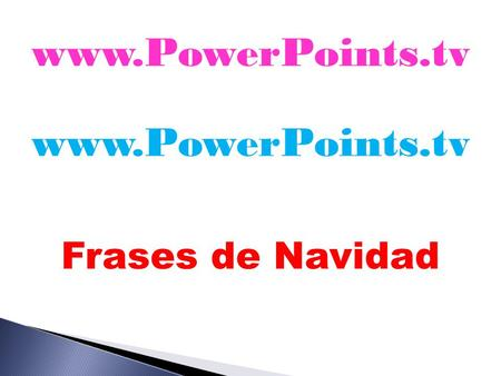 Www.PowerPoints.tv www.PowerPoints.tv Frases de Navidad.