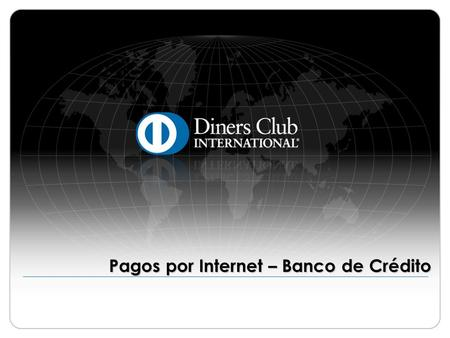 Pagos por Internet – Banco de Crédito. © 2009 Diners Club International Ltd. - Confidential and Proprietary 2 Banco de Crédito ¡Importante! Antes de iniciar.