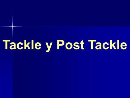 Tackle y Post Tackle.