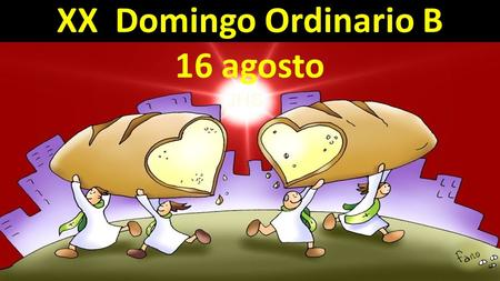 XX Domingo Ordinario B 16 agosto