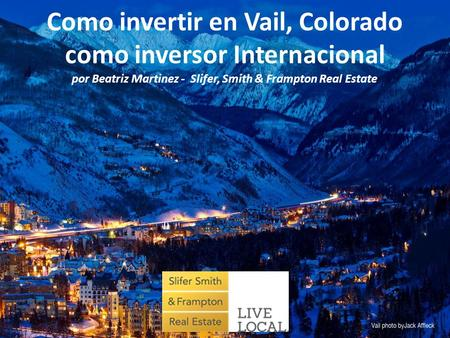 Como invertir en Vail, Colorado como inversor Internacional por Beatriz Martinez - Slifer, Smith & Frampton Real Estate.
