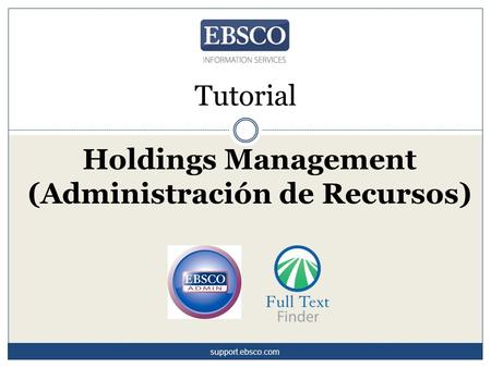 Support.ebsco.com Tutorial Holdings Management (Administración de Recursos)