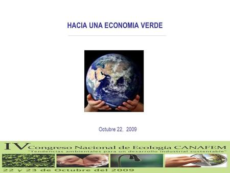 HACIA UNA ECONOMIA VERDE Octubre 22, 2009. A GLOBAL GREEN NEW DEAL, Policy Brief UNEP MARCH 2009 ECONOMÍAS VERDES.