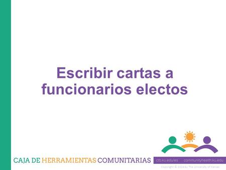 Copyright © 2014 by The University of Kansas Escribir cartas a funcionarios electos.