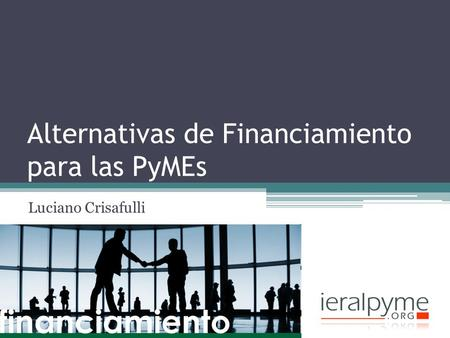 Alternativas de Financiamiento para las PyMEs Luciano Crisafulli.
