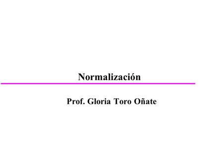 Normalización Prof. Gloria Toro Oñate © Pearson Education Limited 1995, 2005.