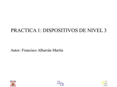 PRACTICA 1: DISPOSITIVOS DE NIVEL 3