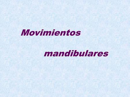 Movimientos mandibulares.